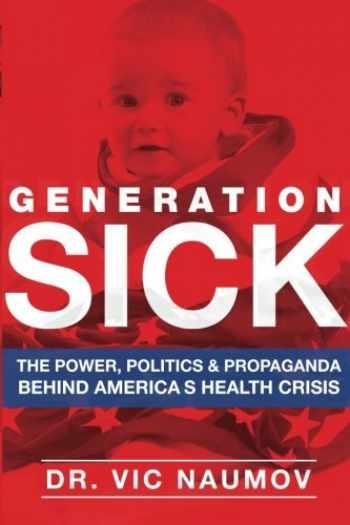 9780996960403-0996960406-Generation SICK: The Power, Politics and Propaganda Behind America's Health Crisis