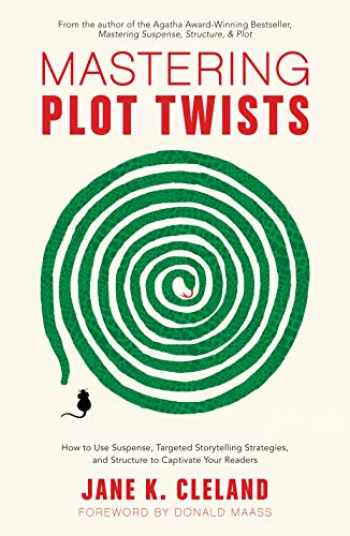 9781440352331-144035233X-Mastering Plot Twists: How to Use Suspense, Targeted Storytelling Strategies, and Structure to Captivat e Your Readers