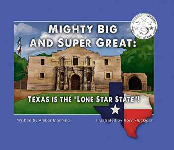 """9780998770444-0998770442-Mighty Big and Super Great: Texas Is The """"Lone Star State""""!"""