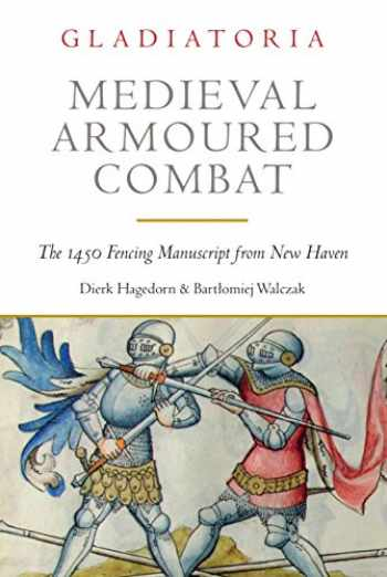 9781784383336-1784383333-Medieval Armoured Combat: The 1450 Fencing Manuscript from New Haven