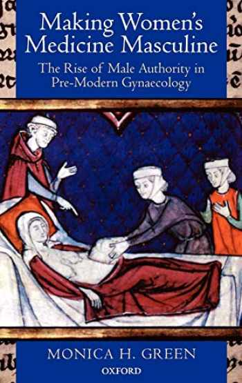 9780199211494-0199211493-Making Women's Medicine Masculine: The Rise of Male Authority in Pre-Modern Gynaecology