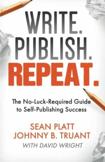9781629550527-1629550523-Write. Publish. Repeat.: The No-Luck-Required Guide to Self-Publishing Success