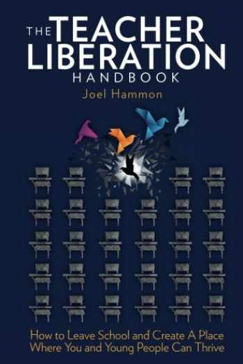 9780997978001-0997978007-The Teacher Liberation Handbook: How to Leave School and Create a Place Where You and Young People Can Thrive