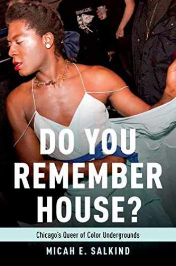 9780190698423-019069842X-Do You Remember House?: Chicago's Queer of Color Undergrounds