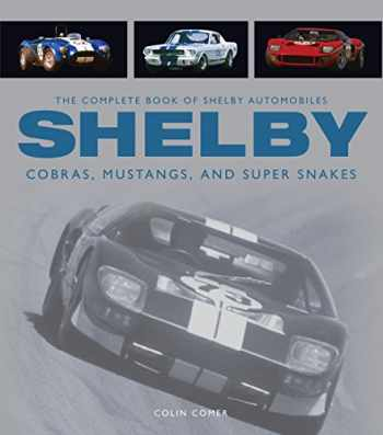 9780760346549-0760346542-The Complete Book of Shelby Automobiles: Cobras, Mustangs, and Super Snakes (Complete Book Series)