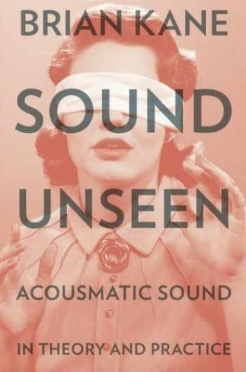 9780190632212-0190632216-Sound Unseen: Acousmatic Sound in Theory and Practice