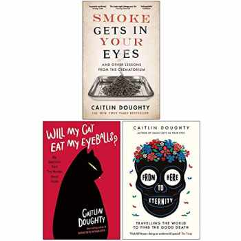 9789123951215-9123951214-Caitlin Doughty Collection 3 Books Set (Smoke Gets in Your Eyes, [Hardcover] Will My Cat Eat My Eyeballs, From Here to Eternity)