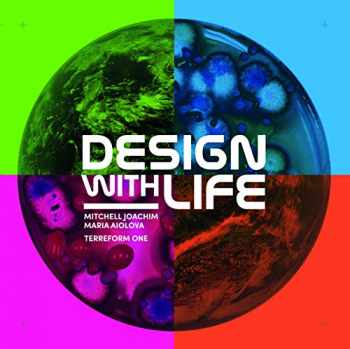 9781948765206-1948765209-Design with Life: Biotech Architecture and Resilient Cities