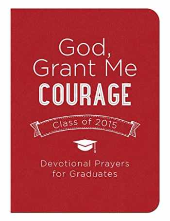 9781630587314-1630587311-God, Grant Me Courage: Devotional Prayers for Graduates - Class of 2015