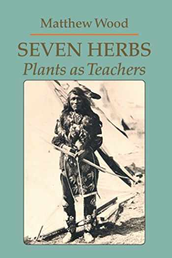 9780938190912-0938190911-Seven Herbs: Plants as Teachers