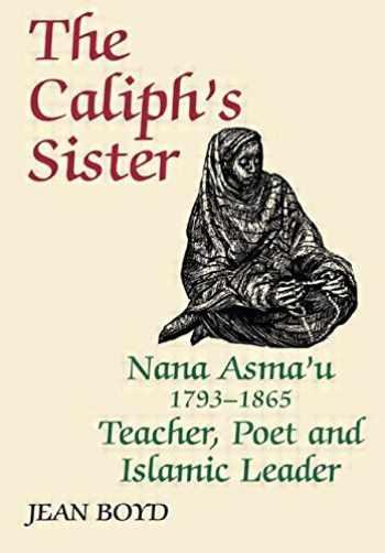 9780714640679-0714640670-The Caliph's Sister: Nana Asma'u, 1793-1865, Teacher, Poet and Islamic Leader