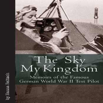 9781932033977-1932033971-The Sky My Kingdom: Memoirs of the Famous German World War II Test Pilot (Vintage Aviation Series)