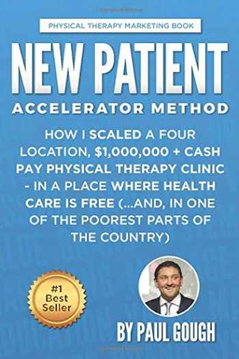 9781721139088-1721139087-New Patient Accelerator Method: How I Scaled a Four Location, $1,000,000 + Cash Pay Physical Therapy Clinic - In a Place Where Health Care is Free (...And, In One of the Poorest Parts of the Country)