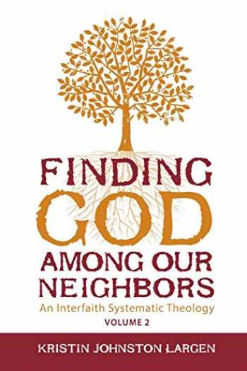 9781451488012-1451488017-Finding God Among Our Neighbors, Volume 2: An Interfaith Systematic Theology