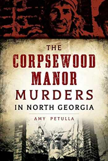 9781467119009-1467119008-The Corpsewood Manor Murders in North Georgia (True Crime)
