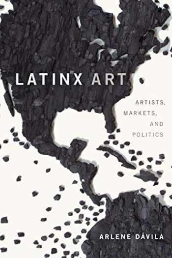 9781478009450-1478009454-Latinx Art: Artists, Markets, and Politics