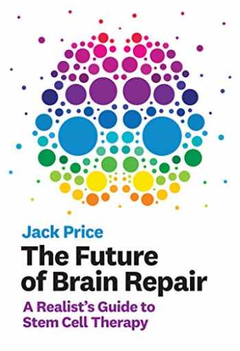 9780262043755-0262043750-The Future of Brain Repair: A Realist's Guide to Stem Cell Therapy (The MIT Press)