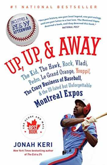 9780307361363-0307361365-Up, Up, and Away: The Kid, the Hawk, Rock, Vladi, Pedro, le Grand Orange, Youppi!, the Crazy Business of Baseball, and the Ill-fated but Unforgettable Montreal Expos