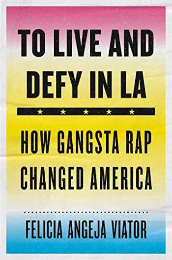 9780674976368-0674976363-To Live and Defy in LA: How Gangsta Rap Changed America