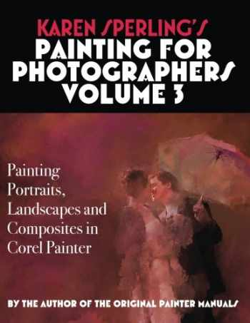 9781537244655-1537244655-Karen Sperling's Painting for Photographers Volume 3: Painting Portraits, Landscapes and Composites in Corel Painter