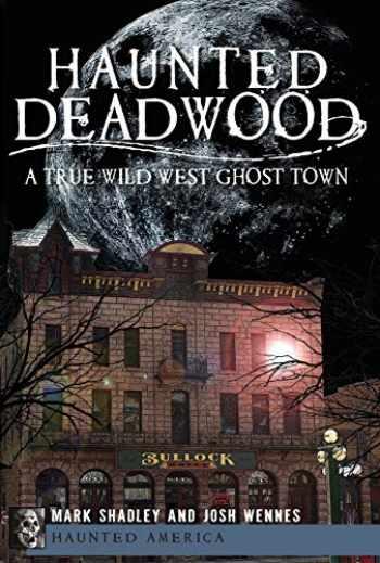 9781609493257-1609493257-Haunted Deadwood: A True Wild West Ghost Town (Haunted America)