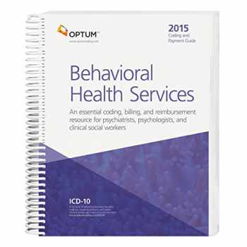 9781601518644-1601518641-Coding and Payment Guide for Behavioral Health Services--2015 Edition