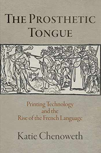 9780812251494-0812251490-The Prosthetic Tongue: Printing Technology and the Rise of the French Language (Material Texts)
