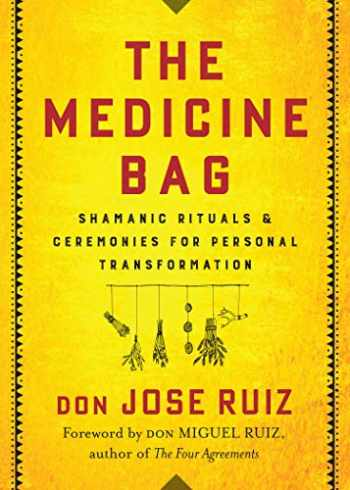 9781938289873-1938289870-The Medicine Bag: Shamanic Rituals & Ceremonies for Personal Transformation