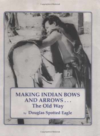 9780943604213-0943604214-Making Indian Bows and Arrows, The Old Way