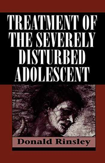 9781568212227-1568212224-Treatment of the Severely Disturbed Adolescent