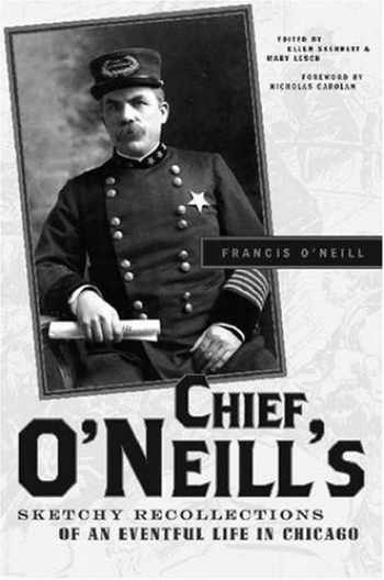 9780810124653-0810124653-Chief O'Neill's Sketchy Recollections of an Eventful Life in Chicago