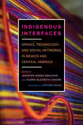 9780816538003-081653800X-Indigenous Interfaces: Spaces, Technology, and Social Networks in Mexico and Central America (Critical Issues in Indigenous Studies)