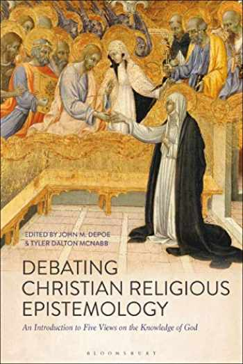 9781350062733-1350062731-Debating Christian Religious Epistemology: An Introduction to Five Views on the Knowledge of God