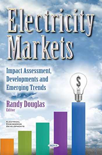 9781634856034-1634856031-Electricity Markets: Impact Assessment, Developments and Emerging Trends (Electrical Engineering Developments)