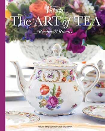 9781940772745-1940772745-The Art of Tea: Recipes and Rituals (Victoria)
