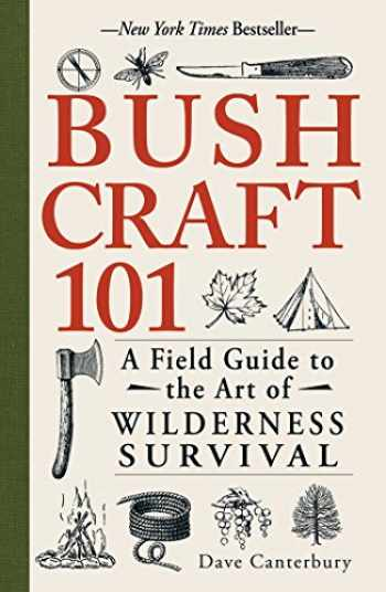 9781440579776-1440579776-Bushcraft 101: A Field Guide to the Art of Wilderness Survival