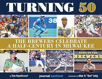 9781940056852-1940056853-Turning 50 - The Brewers Celebrate a Half-Century in Milwaukee