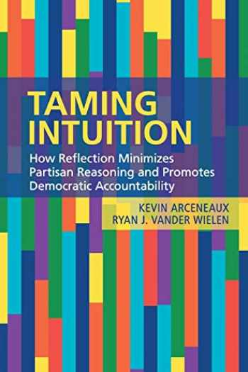 9781108400312-1108400310-Taming Intuition: How Reflection Minimizes Partisan Reasoning and Promotes Democratic Accountability