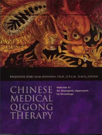 9781885246325-1885246323-An Energetic Approach to Oncology (Chinese Medical Qigong Therapy, Volume 5)