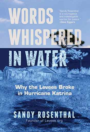 9781642503272-1642503274-Words Whispered in Water: Why the Levees Broke in Hurricane Katrina