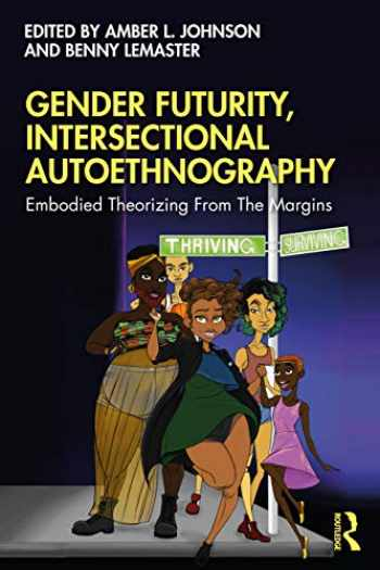 9780367489601-0367489600-Gender Futurity, Intersectional Autoethnography (Writing Lives: Ethnographic Narratives)