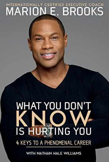 9781543937039-1543937039-What You Don't Know Is Hurting You: 4 Keys to a Phenomenal Career (1)