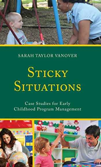 9781475830835-1475830831-Sticky Situations: Case Studies for Early Childhood Program Management