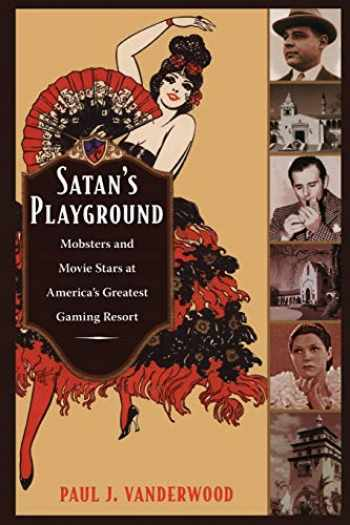 9780822347026-0822347024-Satan's Playground: Mobsters and Movie Stars at America's Greatest Gaming Resort (American Encounters/Global Interactions)