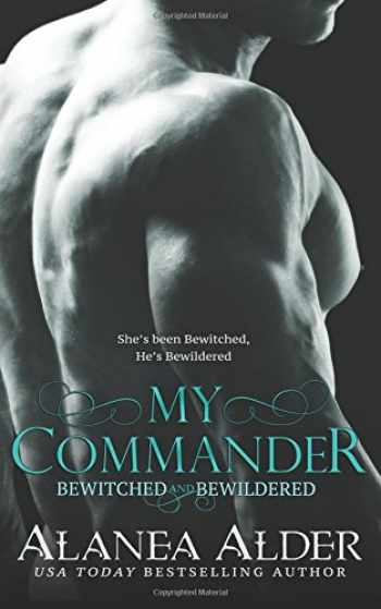 9781941315019-1941315011-My Commander (Bewitched and Bewildered) (Volume 1)