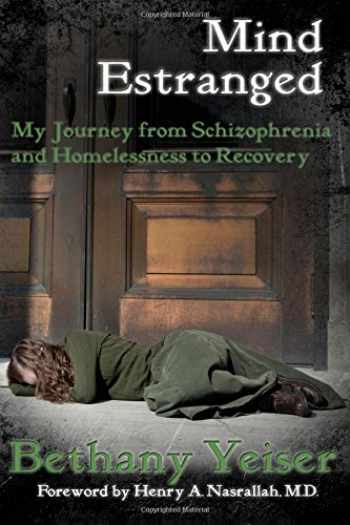 9780990345220-099034522X-Mind Estranged: My Journey from Schizophrenia and Homelessness to Recovery
