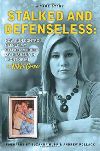 9781709192203-1709192208-Stalked And Defenseless: How Gun Control Helped My Stalker Murder My Husband in Front of Me
