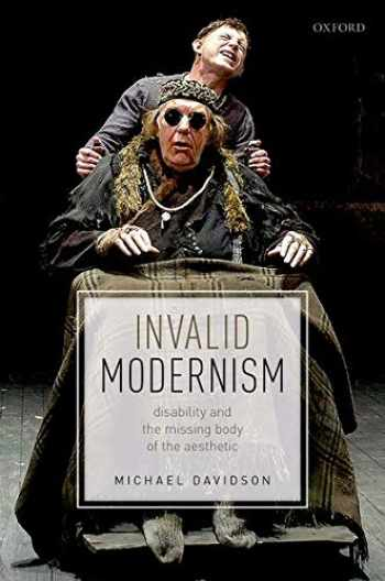 9780198832812-0198832818-Invalid Modernism: Disability and the Missing Body of the Aesthetic