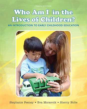 9780133764185-0133764184-Who Am I in the Lives of Children? An Introduction to Early Childhood Education (10th Edition)