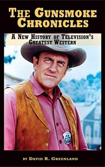 9781593938765-1593938764-The Gunsmoke Chronicles: A New History of Television's Greatest Western (hardback)